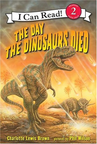 The Day the Dinosaurs Died (I Can Read Book 2) - Charlotte Lewis Brown