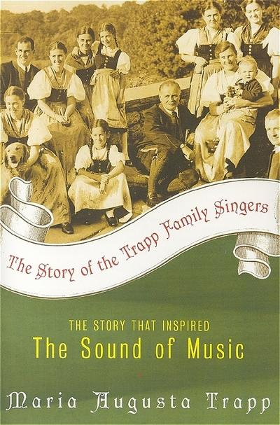 The Story of the Trapp Family Singers : The Story that Inspired The Sound of Music - Maria A. Trapp