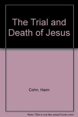 The Trial and Death of Jesus - Haim Hermann Cohn