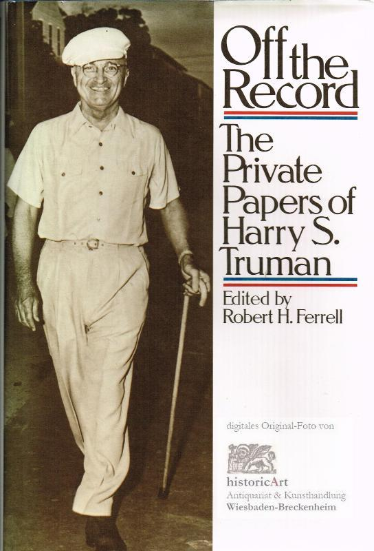Off the Record. The Private Papers of Harry S. Truman - Ferrell, Robert H. (ed.)