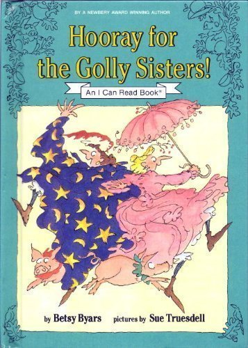 Hooray for the Golly Sisters! (An I Can Read Book) - Betsy Cromer Byars