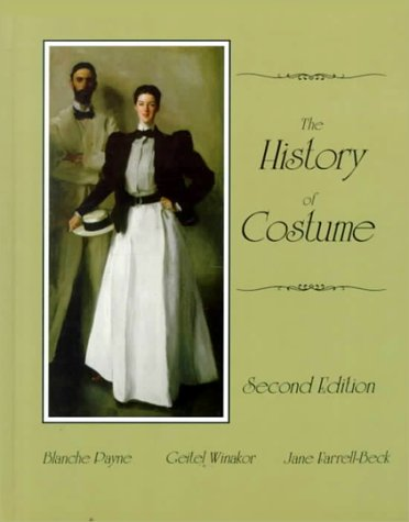 The History of Costume: From the Ancient Mesopotamians Through the Twentieth Century (2nd Edition) - Blanche Payne, Greitel Winakor, Jane Farrell-Beck