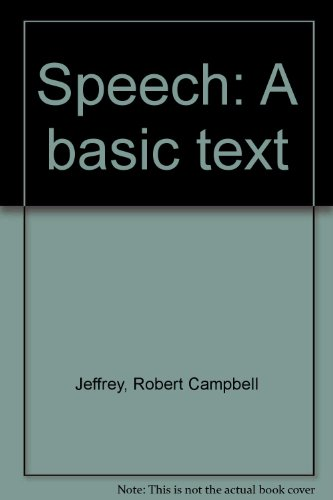 Speech: A Basic Text - Robert Campbell Jeffrey; Owen Peterson