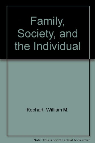 The Family, Society and the Individual - William M. Kephart; Davor Jedlicka