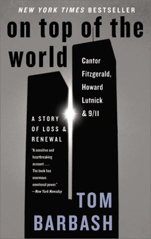On Top of the World: Cantor Fitzgerald, Howard Lutnick, and 9/11: A Story of Loss and Renewal - Tom Barbash