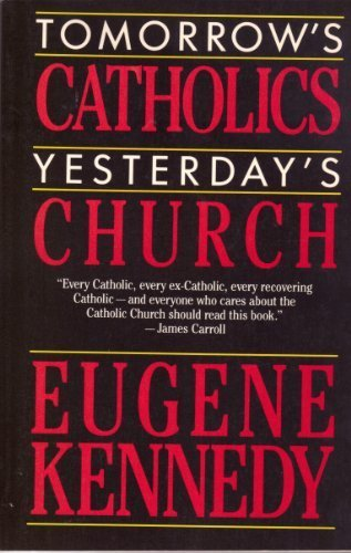 Tomorrow's Catholics, Yesterday's Church: The Two Cultures of American Catholicism - Eugene C. Kennedy