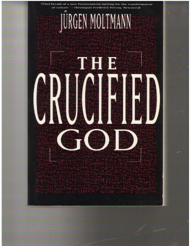 The Crucified God : The Cross of Christ As the Foundation and Criticism of Christian Theology - Jurgen Moltmann