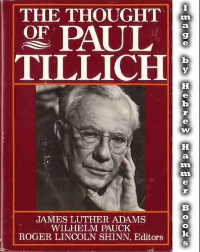 Thought of Paul Tillich - James Luther Adams; etc.