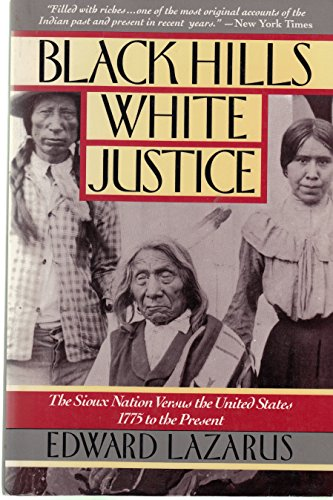 Black Hills White Justice: The Sioux Nation Versus the United States, 1775 to the Present - Edward Lazarus