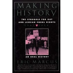 Making History: The Struggle for Gay and Lesbian Equal Rights : 1945-1990 : An Oral History - Eric Marcus