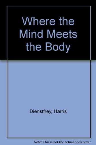 Where the Mind Meets the Body : Type A, the Relaxation Response, Psychoneuroimmunology, Biofeedback, Neuropeptides, Hypnosis, Imagery - and - Harris Dienstfrey
