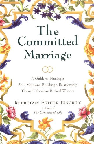 The Committed Marriage: A Guide to Finding a Soul Mate and Building a Relationship Through Timeless Biblical Wisdom - Esther Jungreis