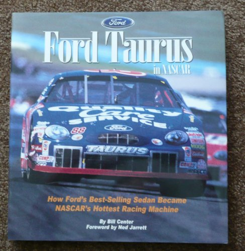Ford Taurus in Nascar: How Ford's Best-Selling Sedan Became Nascar's Hottest Racing Machine - Center, Bill