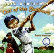 Out of the Ballpark - Rodriguez, Alex