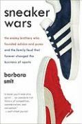 Sneaker Wars: The Enemy Brothers Who Founded Adidas and Puma and the Family Feud That Forever Changed the Business of Sports