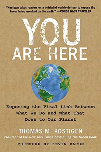 You Are Here: Exposing the Vital Link Between What We Do and What That Does to Our Planet - Thomas M Kostigen, Kevin Bacon