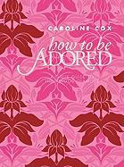 How to Be Adored: A Girl's Guide to Hollywood Glamour