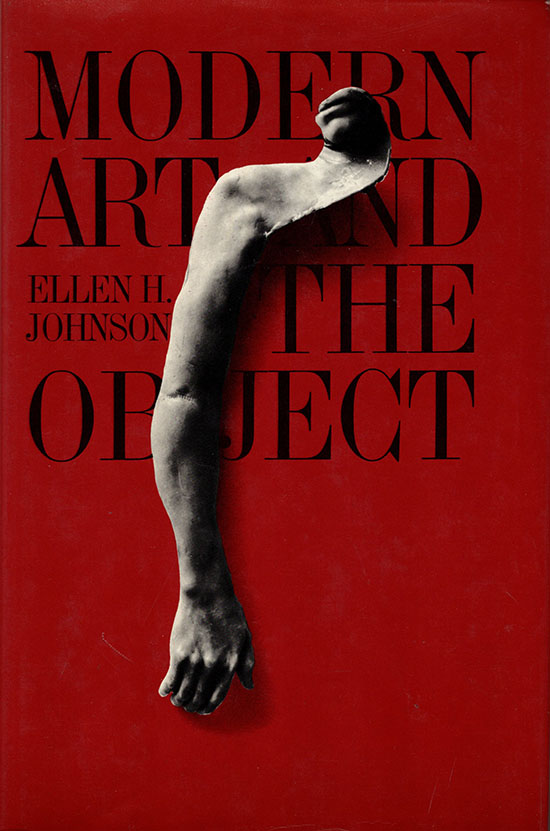 Modern Art and the Object: A Century of Changing Attitudes - Johnson, Ellen H.
