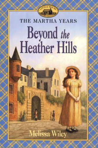 Beyond the Heather Hills (Little House) - Melissa Wiley