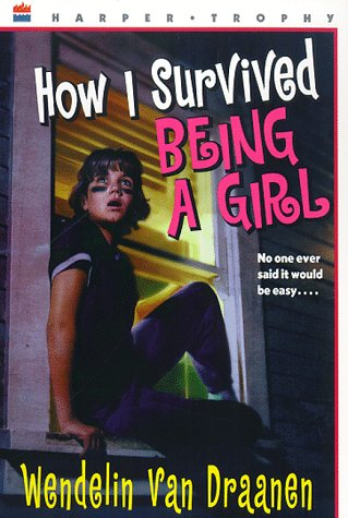 How I Survived Being a Girl (Harper Trophy) - Wendelin Van Draanen