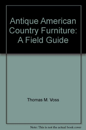 Antique American country furniture: A field guide - Thomas M Voss