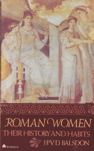 Roman Women: Their History and Habits - John Percy Vyvian Dacre Balsdon