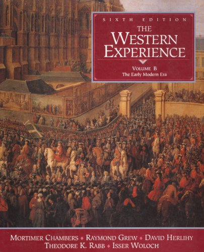 The Western Experience, Vol. B: The Early Modern Era - Mortimer Chambers; Raymond Grew; David Herlihy; Theodore K. Rabb; Isser Woloch