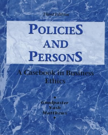 Policies and Persons: A Casebook in Business Ethics - Kenneth E Goodpaster; Laura L Nash