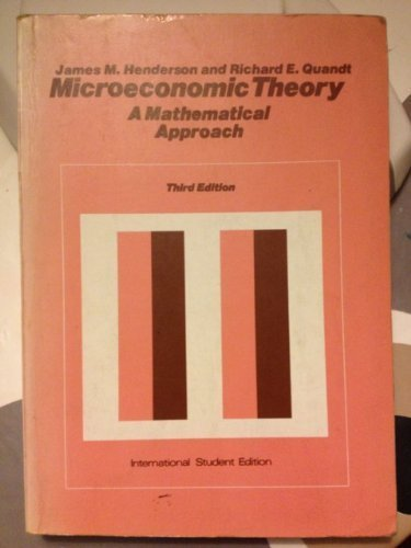Microeconomic Theory: A Mathematical Approach (Economics handbook series) - Henderson, James Mitchell; Quandt, Richard E.