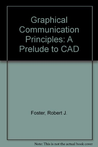 Graphical Communication Principles: A Prelude to CAD - Robert J. Foster; Hugh F. Rogers; Richard F. Devon