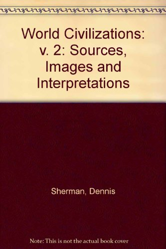 World Civilizations: Sources, Images, and Interpretations - Dennis Sherman; A. Tom Grunfeld
