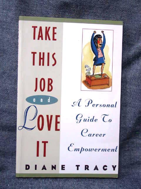 Take This Job and Love It A Personal Guide to Career Empowerment - Tracy, Diane