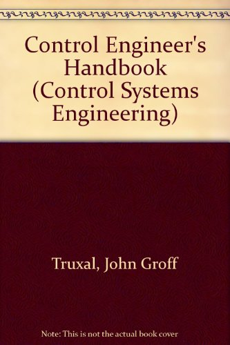 Control Engineers Handbook : Servomechanics, Regulators and Automatic Feedback Control Systems - John G. Truxal