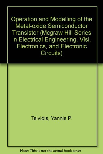 Operation and Modeling of the MOS Transistor - Yannis Tsividis
