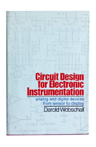 Circuit Design for Electronic Instrumentation : Analog and Digital Devices from Sensor to Display - Darold C. Wobschall