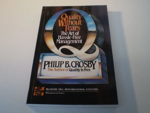 Quality without Tears: Art of Hassle-free Management - Crosby, Philip B.