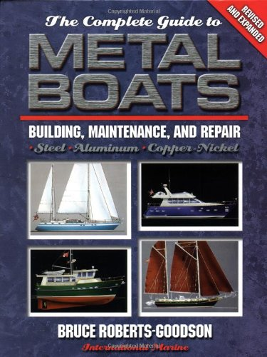 The Complete Guide to Metal Boats: Building, Maintenance, and Repair - R. Bruce Roberts-Goodson