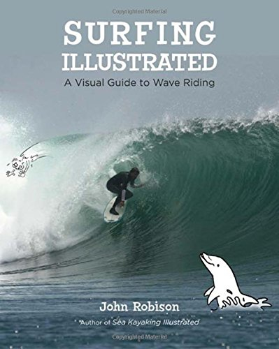 Surfing Illustrated: A Visual Guide to Wave Riding - John Robison
