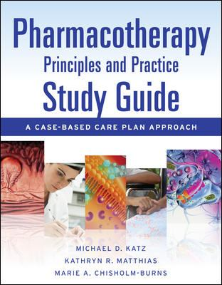 Pharmacotherapy - Principles and Practice : A Case-Based Care Plan Approach - Kathryn R. Matthias; Michael Katz; Marie Chisholm-Burns
