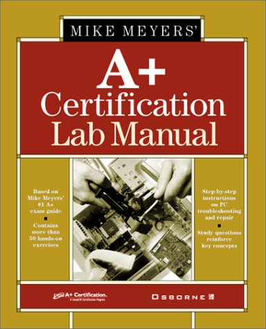 Mike Meyer's A+ Certification Lab Manual (All-In-One Certification) - Michael Meyers; Cary Dier