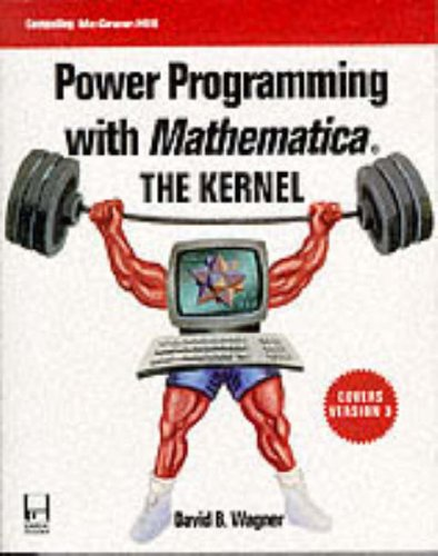 Power Programming With Mathematica: The Kernel (Programming Tools for Scientists  &  Engineers) - David B. Wagner