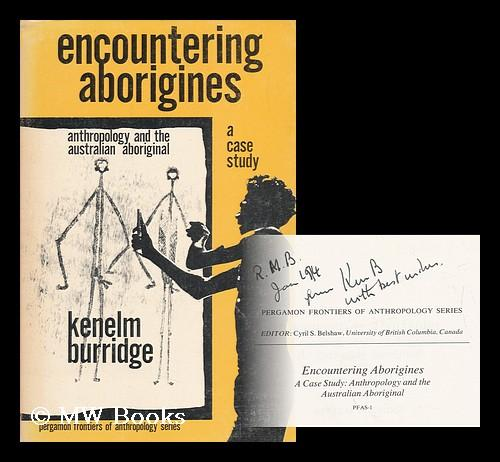 Encountering Aborigines; a Case Study: Anthropology and the Australian Aboriginal - Burridge, Kenelm