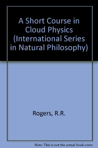 A Short Course in Cloud Physics, Third Edition (International Series on Nuclear Energy) - R. R. Rogers; M K Yau