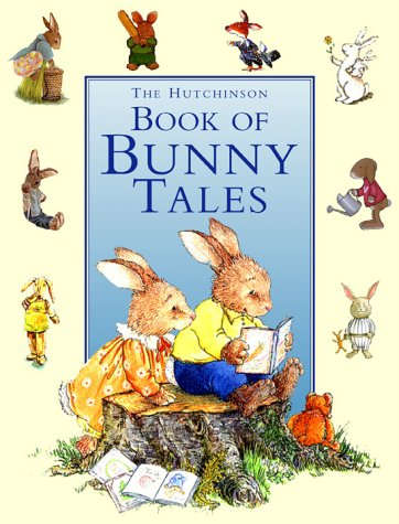 The Hutchinson Book of Bunny Tales - Agnes Mathieu; Winfried Wolf; Alison Catley; Michael Ratnett; Susie Jenkin-Pearce; Charlotte van Ernst; Ronald