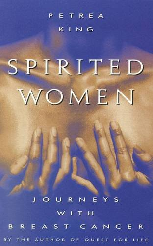 Spirited Women: Women's Journey's with Breast Cancer - King, Petrea