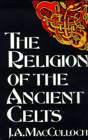 The Religion of the Ancient Celts (Celtic interest) - J. A. MacCulloch
