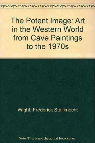 The Potent Image : Art in the Western World from Cave Paintings to the 1970s - Frederick Stallknecht Wight