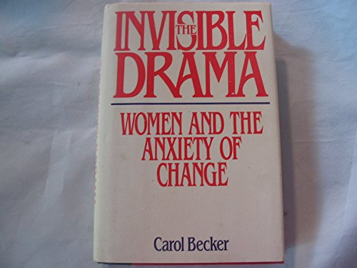 The Invisible Drama : Women and the Anxiety of Change - Carl L. Becker