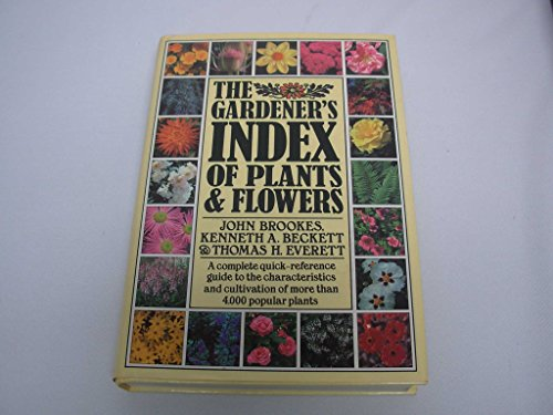The Gardener's Index of Plants  &  Flowers - John Brookes; Kenneth A Beckett; Thomas H Everett