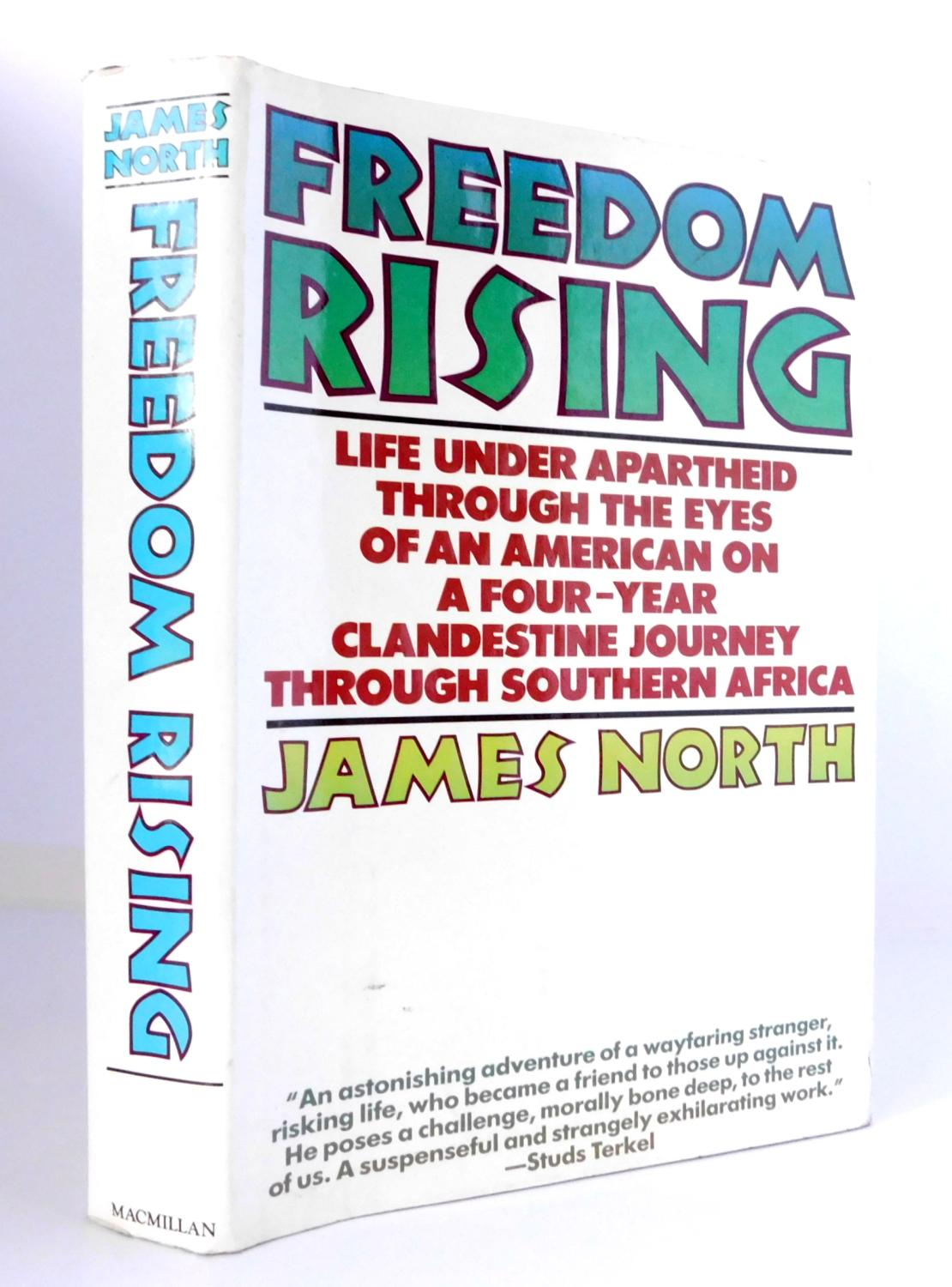 Freedom Rising: Life Under Apartheid Through the Eyes of an American on a Four-Year Clandestine Journey Through Southern Africa - North, James